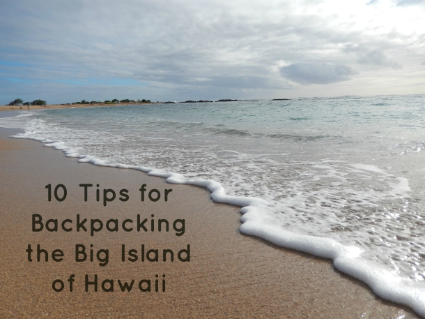 10 Tips for Backpacking the Big Island of Hawaii